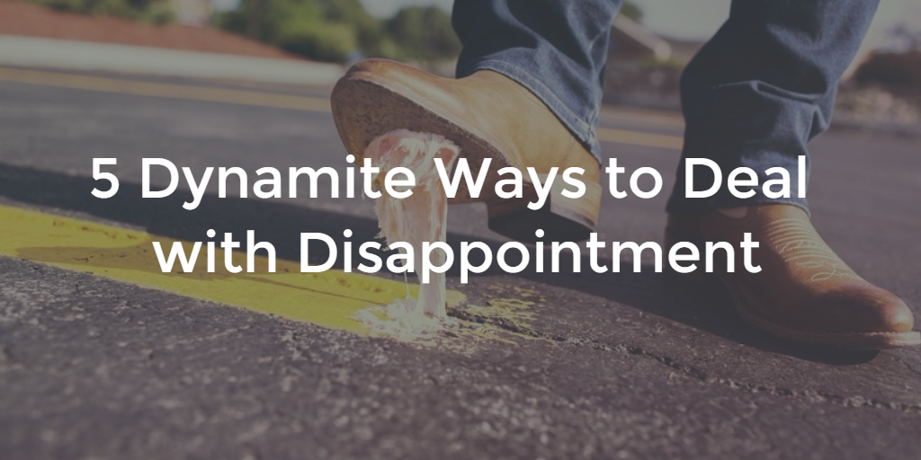 5 Dynamite Ways Deal Disappointment